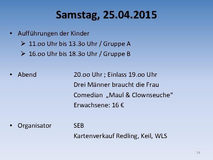 Samstag, 25. 04. 2015 • Aufführungen der Kinder Ø 11. oo Uhr bis 13.