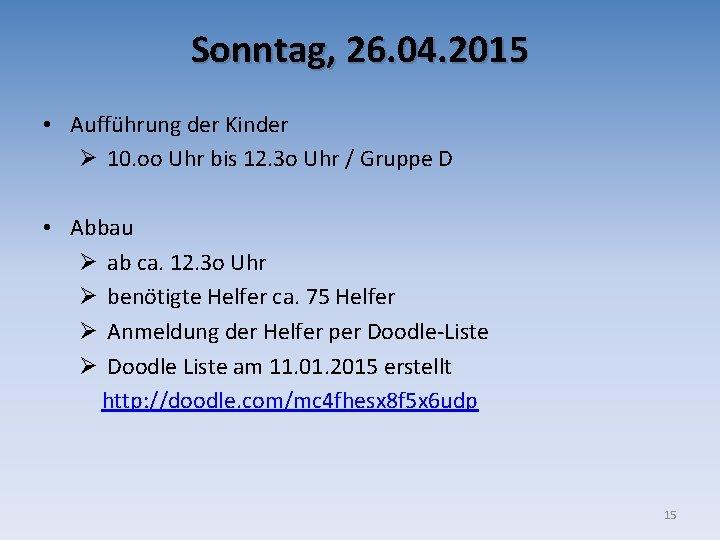 Sonntag, 26. 04. 2015 • Aufführung der Kinder Ø 10. oo Uhr bis 12.