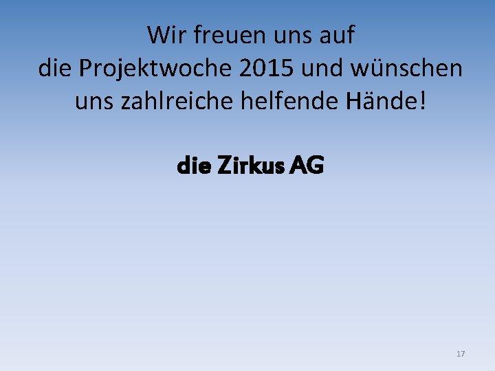 Wir freuen uns auf die Projektwoche 2015 und wünschen uns zahlreiche helfende Hände! die