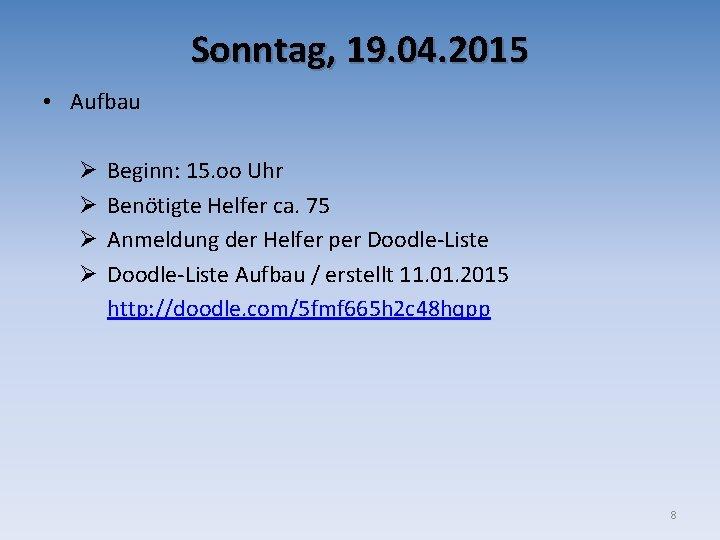 Sonntag, 19. 04. 2015 • Aufbau Ø Ø Beginn: 15. oo Uhr Benötigte Helfer