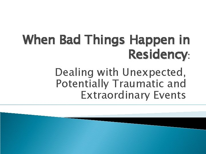 When Bad Things Happen in Residency: Dealing with Unexpected, Potentially Traumatic and Extraordinary Events