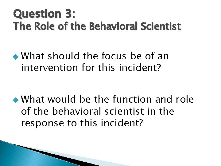Question 3: The Role of the Behavioral Scientist u What should the focus be