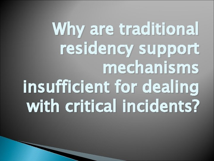 Why are traditional residency support mechanisms insufficient for dealing with critical incidents?