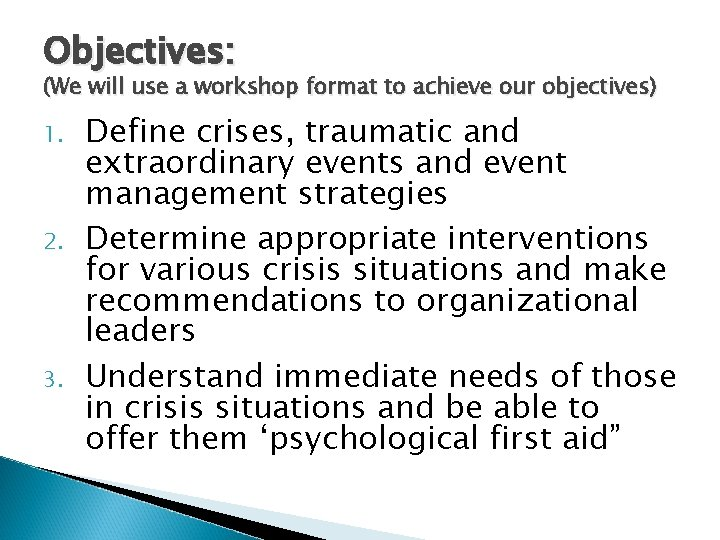 Objectives: (We will use a workshop format to achieve our objectives) 1. 2. 3.
