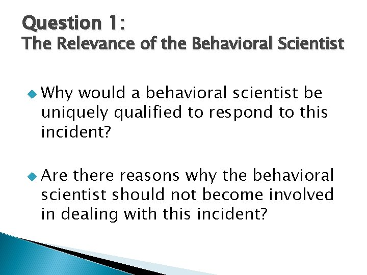 Question 1: The Relevance of the Behavioral Scientist u Why would a behavioral scientist