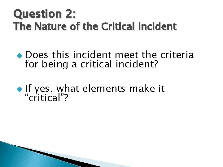 Question 2: The Nature of the Critical Incident u Does this incident meet the