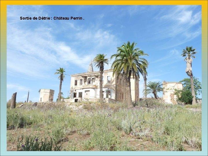 Sortie de Détrie : Château Perrin.