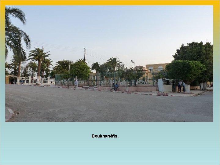 Boukhanéfis.