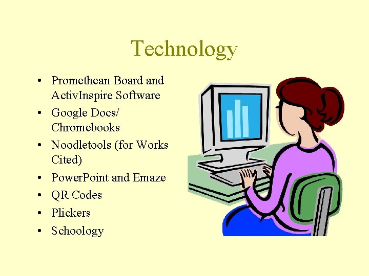 Technology • Promethean Board and Activ. Inspire Software • Google Docs/ Chromebooks • Noodletools