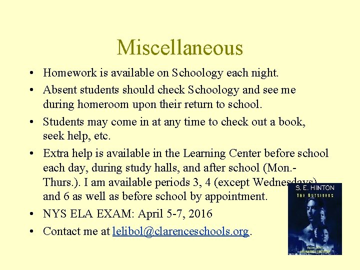 Miscellaneous • Homework is available on Schoology each night. • Absent students should check