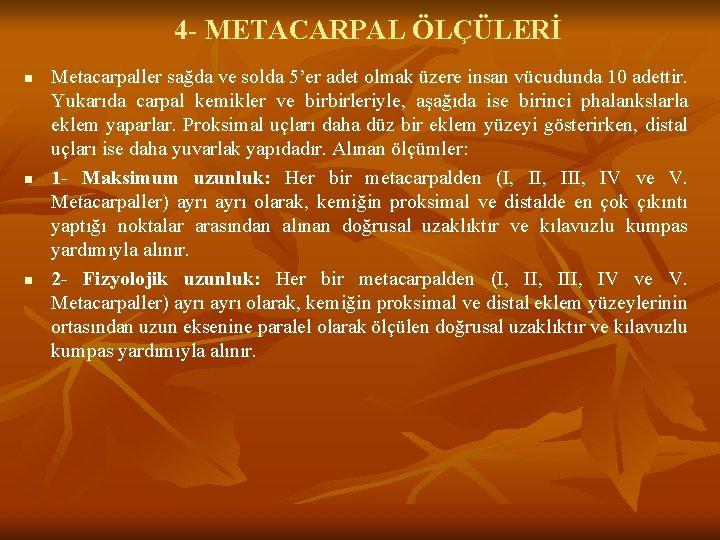 4 - METACARPAL ÖLÇÜLERİ n n n Metacarpaller sağda ve solda 5'er adet olmak