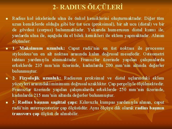 2 - RADIUS ÖLÇÜLERİ n n Radius kol iskeletinde ulna ile önkol kemiklerini oluşturmaktadır.