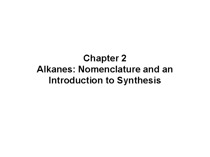 Chapter 2 Alkanes: Nomenclature and an Introduction to Synthesis