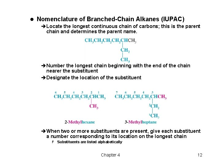 l Nomenclature of Branched-Chain Alkanes (IUPAC) èLocate the longest continuous chain of carbons; this