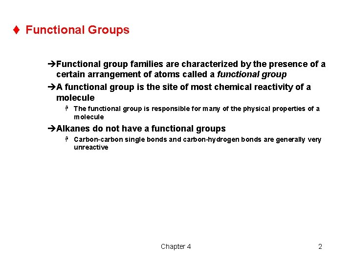 t Functional Groups èFunctional group families are characterized by the presence of a certain