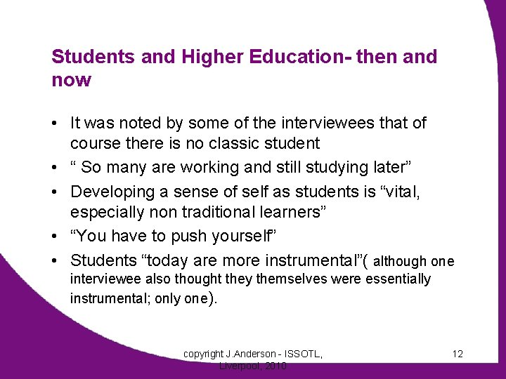 Students and Higher Education- then and now • It was noted by some of