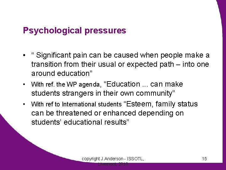 """Psychological pressures • """" Significant pain can be caused when people make a transition"""