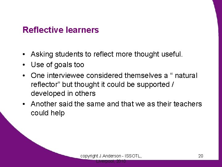 Reflective learners • Asking students to reflect more thought useful. • Use of goals