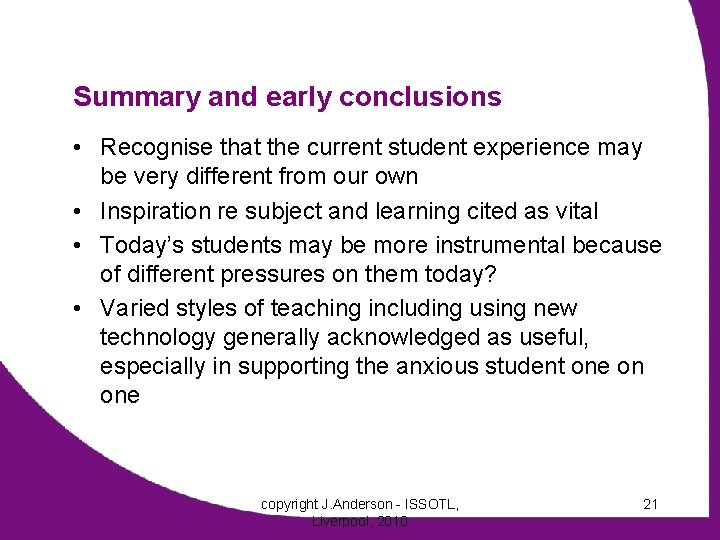 Summary and early conclusions • Recognise that the current student experience may be very