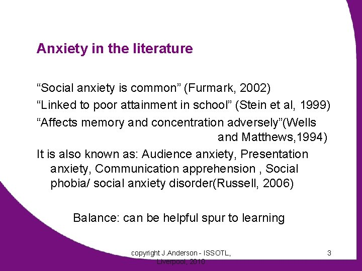 """Anxiety in the literature """"Social anxiety is common"""" (Furmark, 2002) """"Linked to poor attainment"""