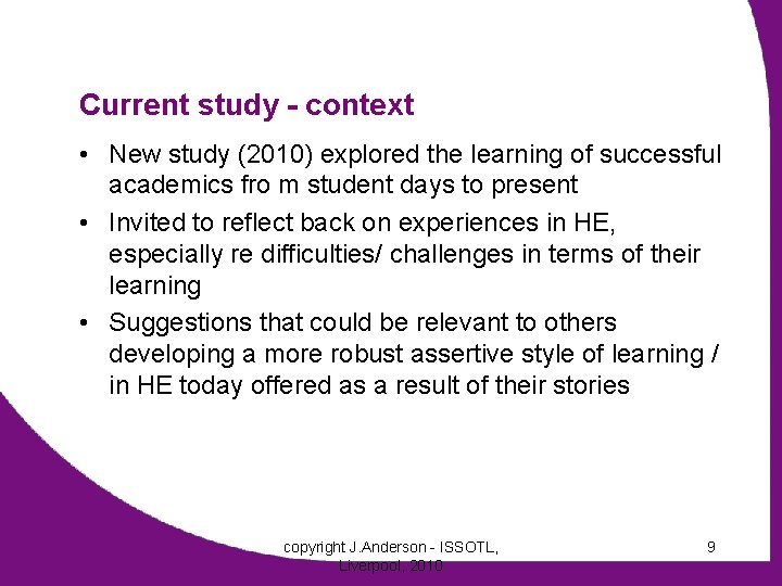 Current study - context • New study (2010) explored the learning of successful academics