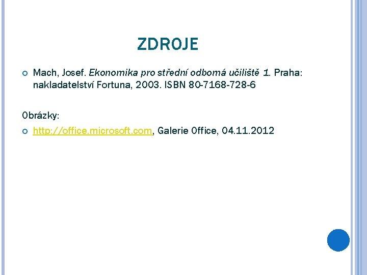 ZDROJE Mach, Josef. Ekonomika pro střední odborná učiliště 1. Praha: nakladatelství Fortuna, 2003. ISBN