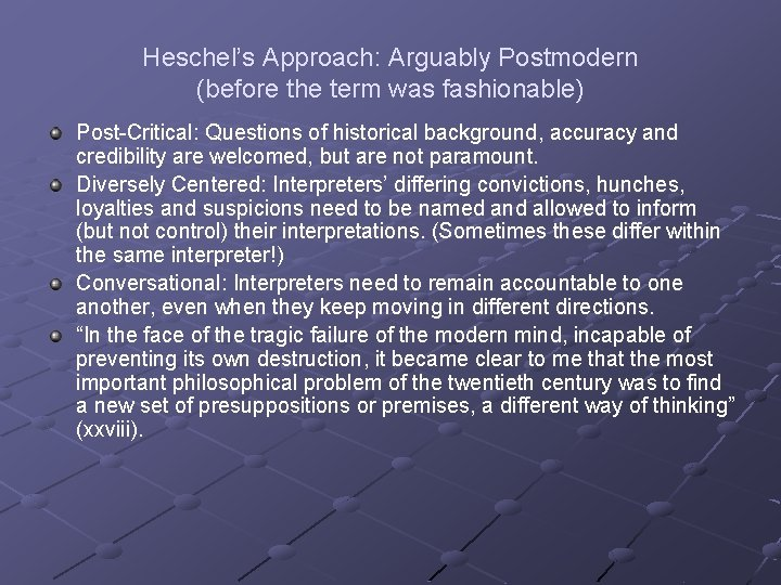 Heschel's Approach: Arguably Postmodern (before the term was fashionable) Post-Critical: Questions of historical background,