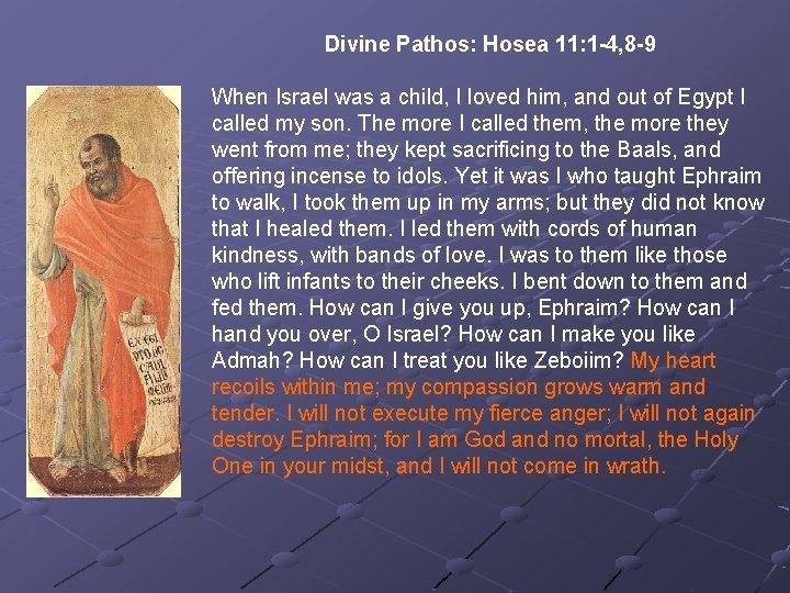 Divine Pathos: Hosea 11: 1 -4, 8 -9 When Israel was a child, I