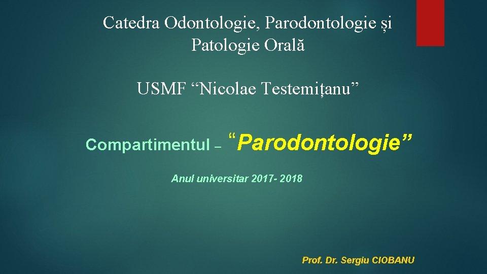 """Catedra Odontologie, Parodontologie și Patologie Orală USMF """"Nicolae Testemițanu"""" Compartimentul – """"Parodontologie"""" Anul universitar"""