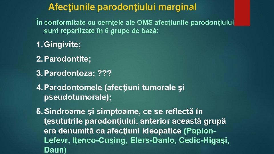 Afecţiunile parodonţiului marginal În conformitate cu cernţele ale OMS afecţiunile parodonţiului sunt repartizate în