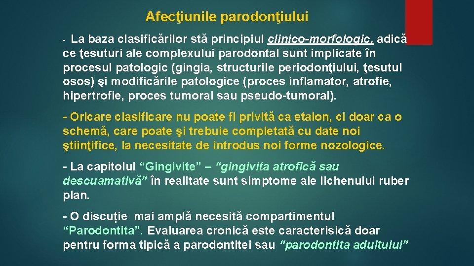 Afecţiunile parodonţiului La baza clasificărilor stă principiul clinico-morfologic, adică ce ţesuturi ale complexului parodontal