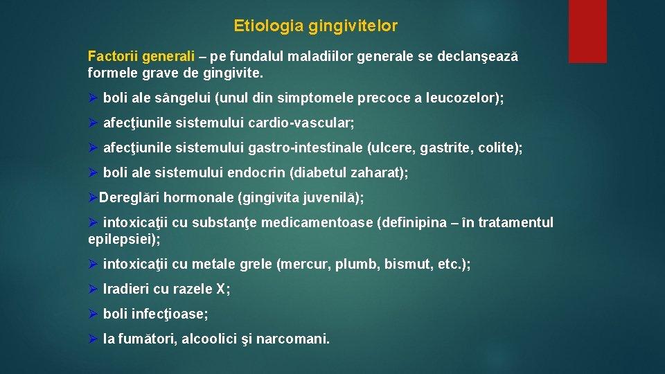 Etiologia gingivitelor Factorii generali – pe fundalul maladiilor generale se declanşează formele grave de