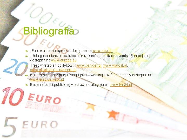 """Bibliografia """"Euro waluta europejska"""" dostępne na www. nbp. pl """"Unia gospodarcza i walutowa oraz"""
