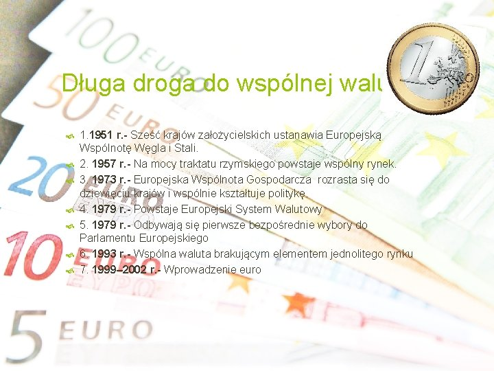 Długa droga do wspólnej waluty 1. 1951 r. - Sześć krajów założycielskich ustanawia Europejską
