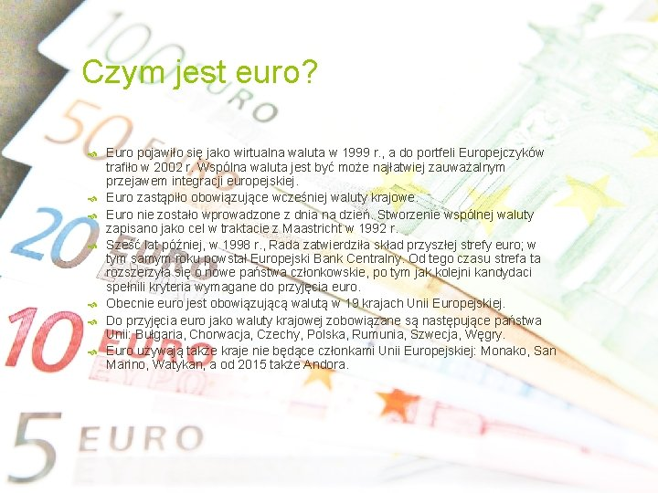 Czym jest euro? Euro pojawiło się jako wirtualna waluta w 1999 r. , a