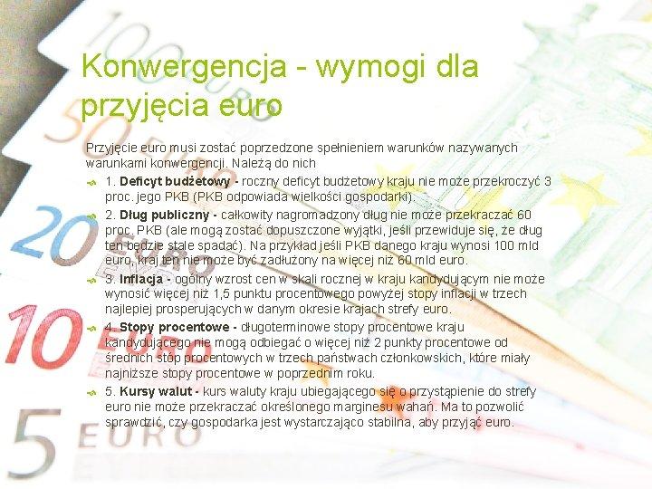 Konwergencja - wymogi dla przyjęcia euro Przyjęcie euro musi zostać poprzedzone spełnieniem warunków nazywanych