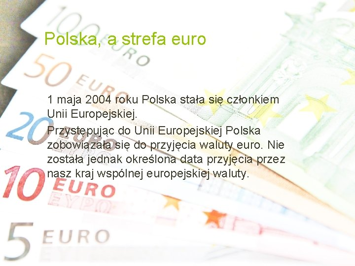 Polska, a strefa euro 1 maja 2004 roku Polska stała się członkiem Unii Europejskiej.