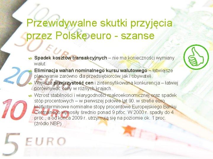 Przewidywalne skutki przyjęcia przez Polskę euro - szanse Spadek kosztów transakcyjnych – nie ma