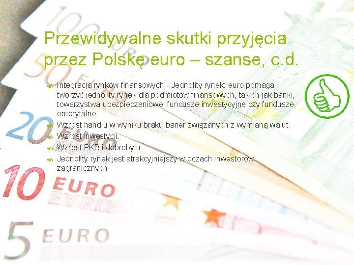 Przewidywalne skutki przyjęcia przez Polskę euro – szanse, c. d. Integracja rynków finansowych -