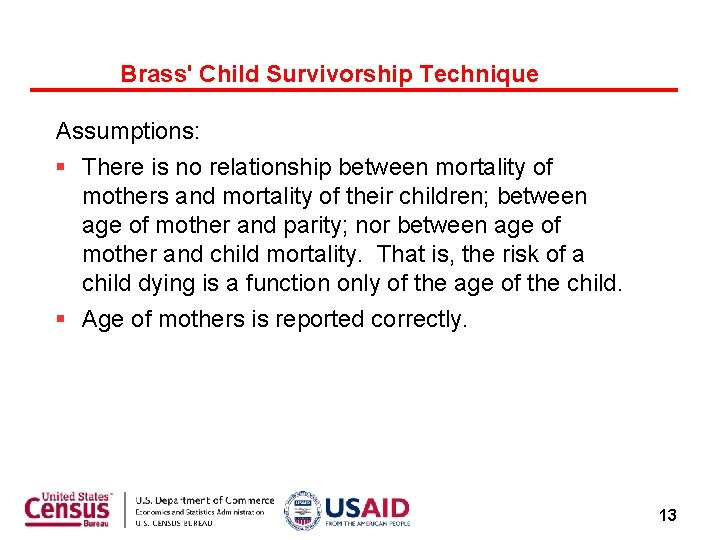 Brass' Child Survivorship Technique Assumptions: There is no relationship between mortality of mothers and