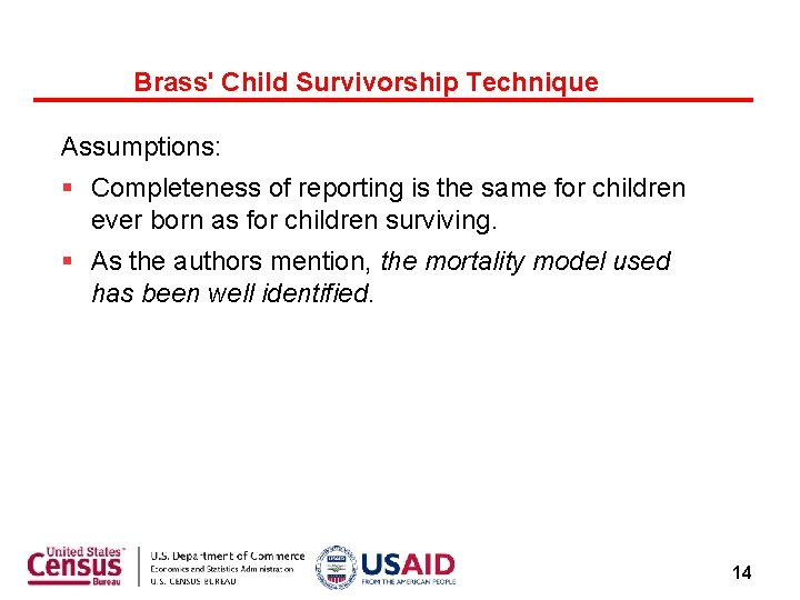 Brass' Child Survivorship Technique Assumptions: Completeness of reporting is the same for children ever