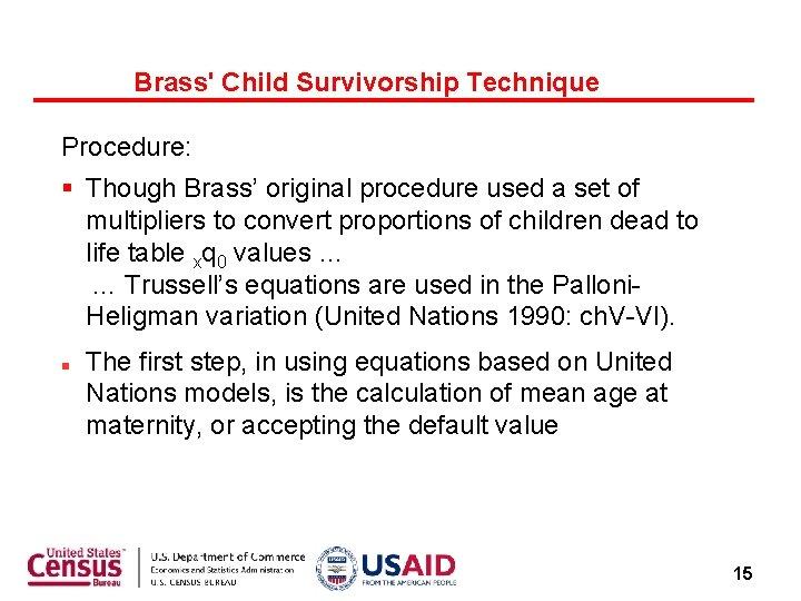 Brass' Child Survivorship Technique Procedure: Though Brass' original procedure used a set of multipliers