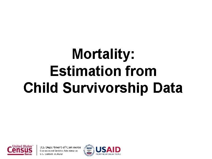 Mortality: Estimation from Child Survivorship Data