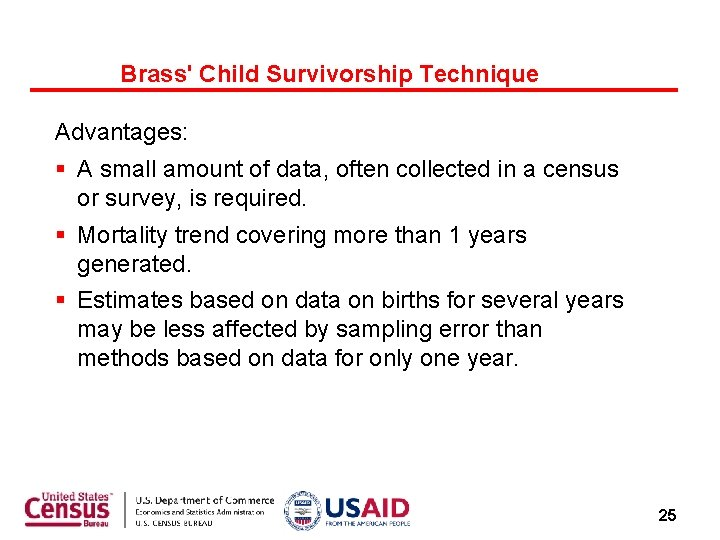 Brass' Child Survivorship Technique Advantages: A small amount of data, often collected in a