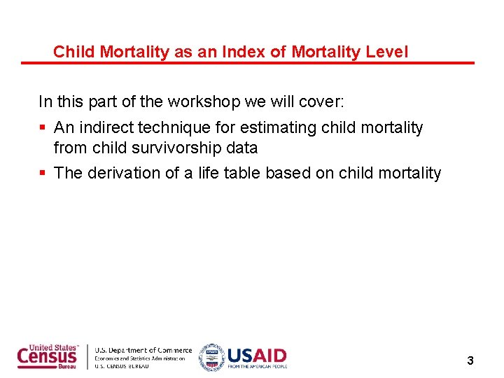 Child Mortality as an Index of Mortality Level In this part of the workshop