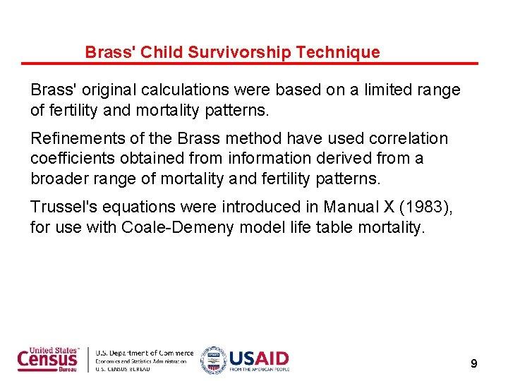 Brass' Child Survivorship Technique Brass' original calculations were based on a limited range of