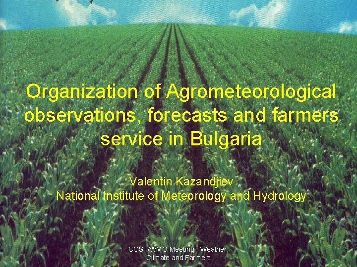 Organization of Agrometeorological observations, forecasts and farmers service in Bulgaria Valentin Kazandjiev National Institute