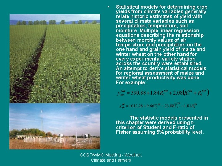 • Statistical models for determining crop yields from climate variables generally relate historic