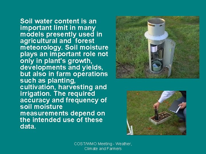 Soil water content is an important limit in many models presently used in agricultural