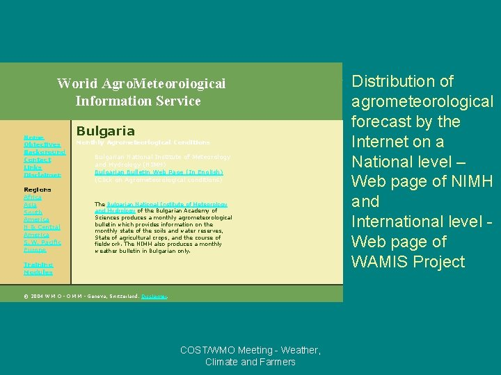 World Agro. Meteorological Information Service Home Objectives Background Contact Links Disclaimer Regions Africa Asia
